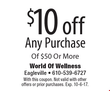 $10 off Any Purchase Of $50 Or More. With this coupon. Not valid with other offers or prior purchases. Exp. 10-6-17.