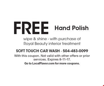 FREE Hand Polishwipe & shine - with purchase of Royal Beauty interior treatment. With this coupon. Not valid with other offers or prior services. Expires 8-11-17.Go to LocalFlavor.com for more coupons.