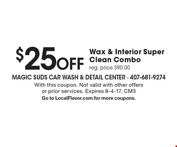 $25 Off Wax & Interior Super Clean Combo reg. price $90.00. With this coupon. Not valid with other offers or prior services. Expires 8-4-17. CM3 Go to LocalFlavor.com for more coupons.