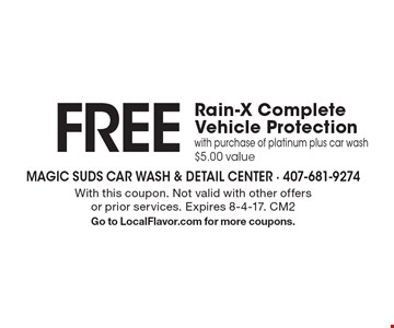 Free Rain-X Complete Vehicle Protection with purchase of platinum plus car wash $5.00 value. With this coupon. Not valid with other offers or prior services. Expires 8-4-17. CM2 Go to LocalFlavor.com for more coupons.