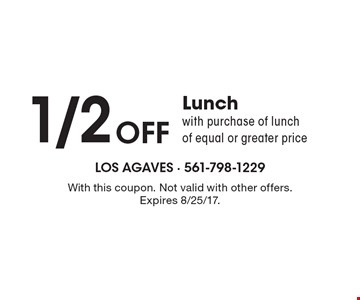 1/2 Off Lunch with purchase of lunch of equal or greater price. With this coupon. Not valid with other offers. Expires 8/25/17.