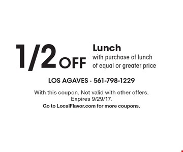 1/2 Off Lunch with purchase of lunch of equal or greater price. With this coupon. Not valid with other offers. Expires 9/29/17. Go to LocalFlavor.com for more coupons.