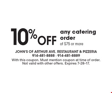 10% off any catering order of $75 or more. With this coupon. Must mention coupon at time of order. Not valid with other offers. Expires 7-28-17.