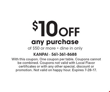 $10 off any purchase of $50 or more. Dine in only. With this coupon. One coupon per table. Coupons cannot be combined. Coupons not valid with Local Flavor certificates or with any other special, discount or promotion. Not valid on happy hour. Expires 7-28-17.