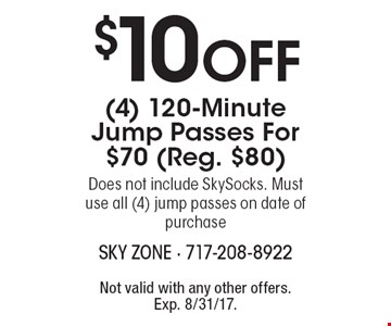$10 OFF (4) 120-Minute Jump Passes For $70 (Reg. $80) Does not include SkySocks. Must use all (4) jump passes on date of purchase. Not valid with any other offers.Exp. 8/31/17.