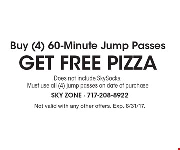 GET FREE PIZZA Buy (4) 60-Minute Jump Passes Does not include SkySocks.Must use all (4) jump passes on date of purchase. Not valid with any other offers. Exp. 8/31/17.