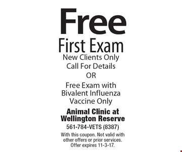 Free First Exam New Clients Only, Call For Details OR Free Exam with Bivalent Influenza Vaccine Only. With this coupon. Not valid with other offers or prior services. Offer expires 11-3-17.