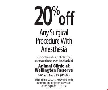 20% off Any Surgical Procedure With Anesthesia Blood work and dental extractions not included. With this coupon. Not valid with other offers or prior services. Offer expires 11-3-17.