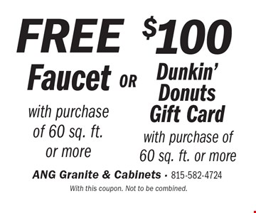 $100 Dunkin' Donuts Gift Card OR free faucet with purchase of 60 sq. ft.or more. With this coupon. Not to be combined.