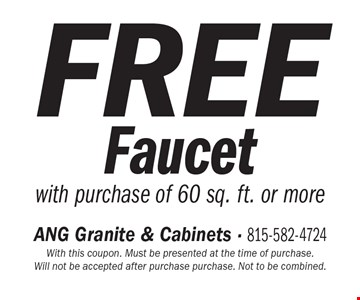 FREE Faucet with purchase of 60 sq. ft. or more. With this coupon. Must be presented at the time of purchase. Will not be accepted after purchase purchase. Not to be combined.