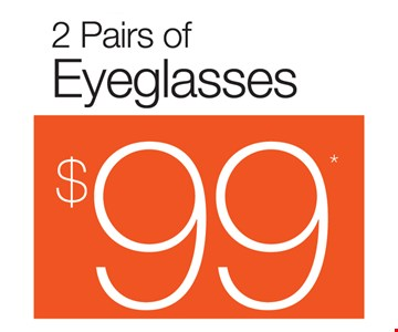 2 pairs of eyeglasses $99.