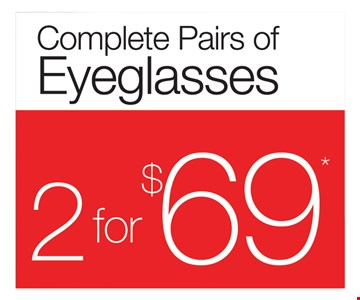 Complete pairs of eyeglasses 2 for $69