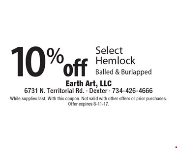 10% off Select Hemlock Balled & Burlapped. While supplies last. With this coupon. Not valid with other offers or prior purchases. Offer expires 8-11-17.