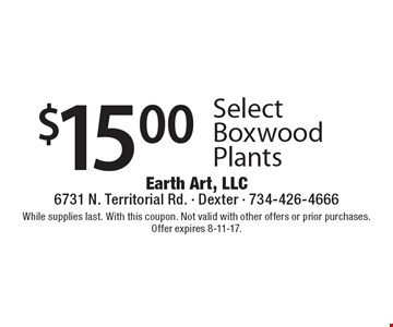 $15.00 Select Boxwood Plants. While supplies last. With this coupon. Not valid with other offers or prior purchases. Offer expires 8-11-17.