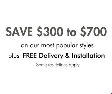 SAVE $300 to $700 on our most popular styles plus FREE Delivery & Installation. Some restrictions apply.