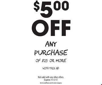 $5.00 OFF Any Purchase of $25 or more. With this ad. Not valid with any other offers.Expires 11-5-17.Go to LocalFlavor.com for more coupons.