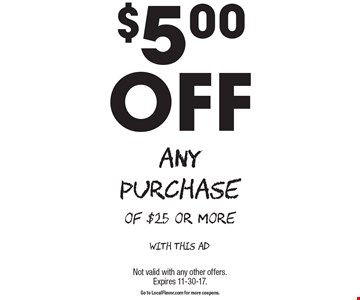 $5.00 Off Any Purchase of $25 or more. With this ad. Not valid with any other offers. Expires 11-30-17. Go to LocalFlavor.com for more coupons.