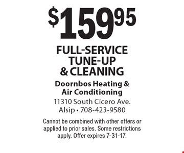 $159.95 Full-Service Tune-Up & Cleaning. Cannot be combined with other offers or applied to prior sales. Some restrictions apply. Offer expires 7-31-17.