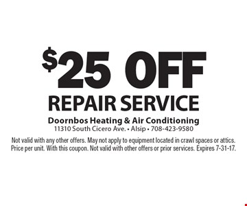 $25 off Repair Service. Not valid with any other offers. May not apply to equipment located in crawl spaces or attics. Price per unit. With this coupon. Not valid with other offers or prior services. Expires 7-31-17.