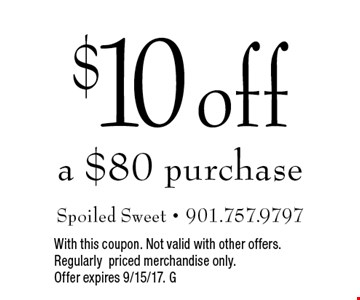 $10 off a $80 purchase. With this coupon. Not valid with other offers. Regularly priced merchandise only. Offer expires 9/15/17. G
