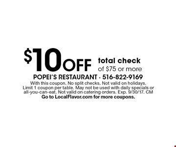 $10 Off total check of $75 or more. With this coupon. No split checks. Not valid on holidays. Limit 1 coupon per table. May not be used with daily specials or all-you-can-eat. Not valid on catering orders. Exp. 9/30/17. CM Go to LocalFlavor.com for more coupons.