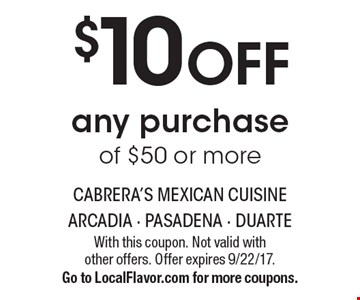 $10 OFF any purchase of $50 or more. With this coupon. Not valid with  other offers. Offer expires 9/22/17. Go to LocalFlavor.com for more coupons.