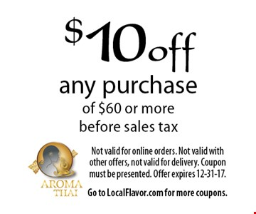 $10 off any purchase of $60 or more before sales tax. Not valid for online orders. Not valid with other offers, not valid for delivery. Coupon must be presented. Offer expires 12-31-17. Go to LocalFlavor.com for more coupons.