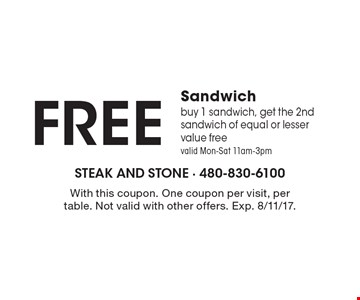 Free Sandwich. Buy 1 sandwich, get the 2nd sandwich of equal or lesser value free. Valid Mon.-Sat. 11am-3pm. With this coupon. One coupon per visit, per table. Not valid with other offers. Exp. 8/11/17.