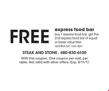 Free express food bar. Buy 1 express food bar, get the 2nd express food bar of equal or lesser value free. Valid Mon.-Sat. 11am-3pm. With this coupon. One coupon per visit, per table. Not valid with other offers. Exp. 8/11/17.