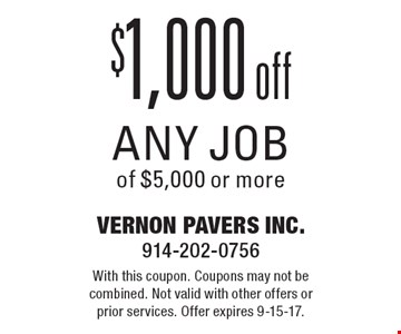 $1,000 off any job of $5,000 or more. With this coupon. Coupons may not be combined. Not valid with other offers or prior services. Offer expires 9-15-17.