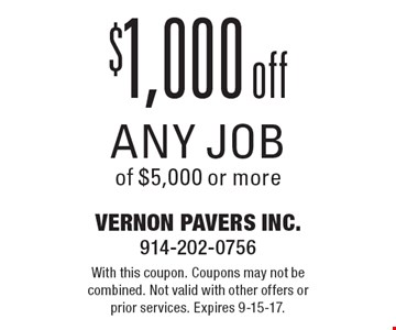 $1,000 off any job of $5,000 or more. With this coupon. Coupons may not be combined. Not valid with other offers or prior services. Expires 9-15-17.