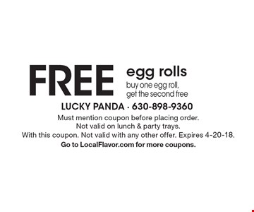 FREE egg rolls buy one egg roll, get the second free. Must mention coupon before placing order. Not valid on lunch & party trays. With this coupon. Not valid with any other offer. Expires 4-20-18. Go to LocalFlavor.com for more coupons.