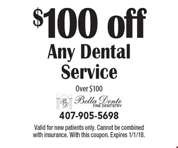 $100 off Any Dental Service Over $100. Valid for new patients only. Cannot be combined with insurance. With this coupon. Expires 1/1/18.