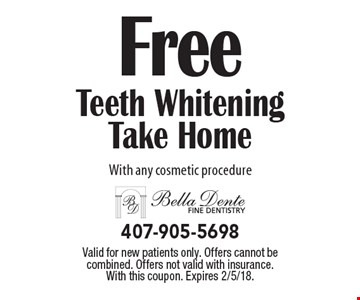 Free Teeth Whitening Take Home with any cosmetic procedure. Valid for new patients only. Offers cannot be combined. Offers not valid with insurance. With this coupon. Expires 2/5/18.