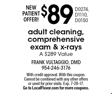 NEW PATIENT OFFER! $89 adult cleaning, comprehensive exam & x-rays. A $289 Value D0274, D1110, D0150. With credit approval. With this coupon. Cannot be combined with any other offers or used for prior visits. Exp. 7-28-17. Go to LocalFlavor.com for more coupons.