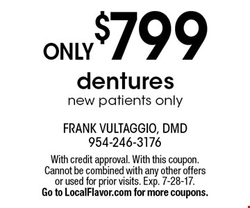 Dentures ONLY $799. New patients only. With credit approval. With this coupon. Cannot be combined with any other offers or used for prior visits. Exp. 7-28-17. Go to LocalFlavor.com for more coupons.