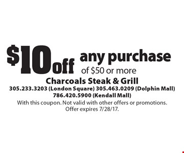 $10 off any purchase of $50 or more. With this coupon. Not valid with other offers or promotions. Offer expires 7/28/17.