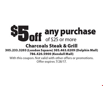 $5 off any purchase of $25 or more. With this coupon. Not valid with other offers or promotions. Offer expires 7/28/17.