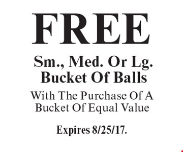 Free Sm., Med. Or Lg. Bucket Of Balls With The Purchase Of A Bucket Of Equal Value. Expires 8/25/17.