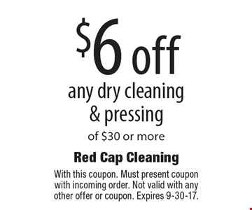 $6 off any dry cleaning & pressing of $30 or more. With this coupon. Must present coupon with incoming order. Not valid with any other offer or coupon. Expires 9-30-17.
