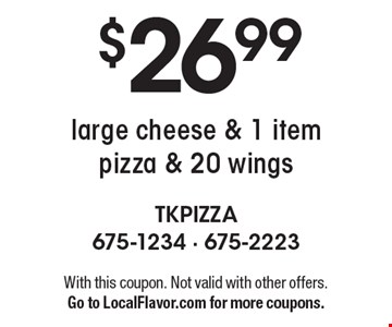 $26.99 large cheese & 1 item pizza & 20 wings. With this coupon. Not valid with other offers. Go to LocalFlavor.com for more coupons.