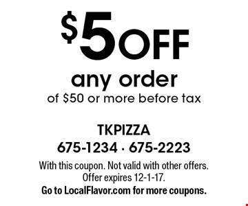 $5 OFF any order of $50 or more before tax. With this coupon. Not valid with other offers. Offer expires 12-1-17. Go to LocalFlavor.com for more coupons.