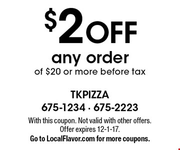 $2 OFF any order of $20 or more before tax. With this coupon. Not valid with other offers. Offer expires 12-1-17. Go to LocalFlavor.com for more coupons.