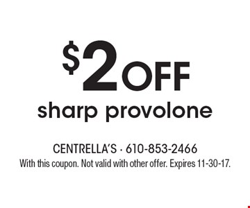 $2 OFF sharp provolone. With this coupon. Not valid with other offer. Expires 11-30-17.