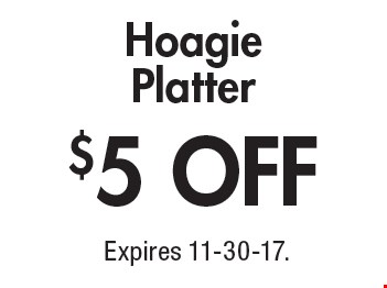 $5 OFF Hoagie Platter. Expires 11-30-17.