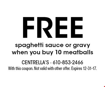 Free spaghetti sauce or gravy when you buy 10 meatballs. With this coupon. Not valid with other offer. Expires 12-31-17.
