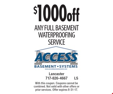 $1000 off Any full Basement Waterproofing Service. With this coupon. Coupons cannot be combined. Not valid with other offers or prior services. Offer expires 8-31-17.