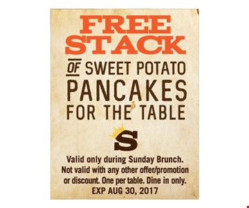 Free stack of sweet potatoe pancakes for the table. Valid only during Sunday Brunch. Not valid with any other offer, promotion or discounts. One per table. Dine in only. Expires 8-30-17.