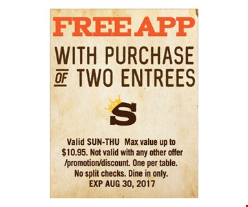 Free app with purchase of two entrees. Valid Sunday-Thursday. Not valid with any other offer, promotion or discounts. One per table. No split checks. Dine in only. Expires 8-30-17.