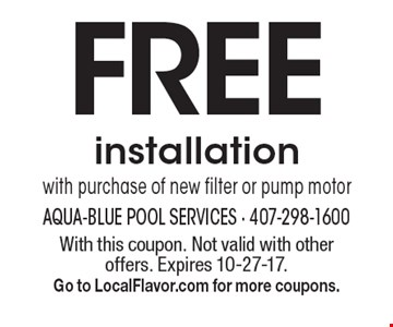 Free installation with purchase of new filter or pump motor. With this coupon. Not valid with other offers. Expires 10-27-17. Go to LocalFlavor.com for more coupons.